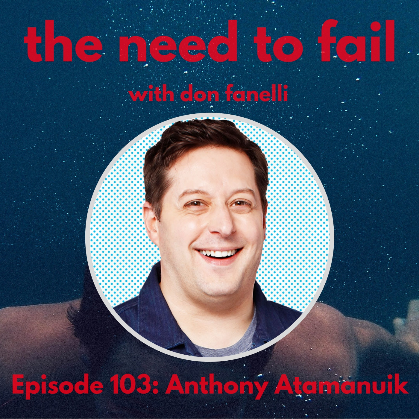 Episode 103: Anthony Atamanuik