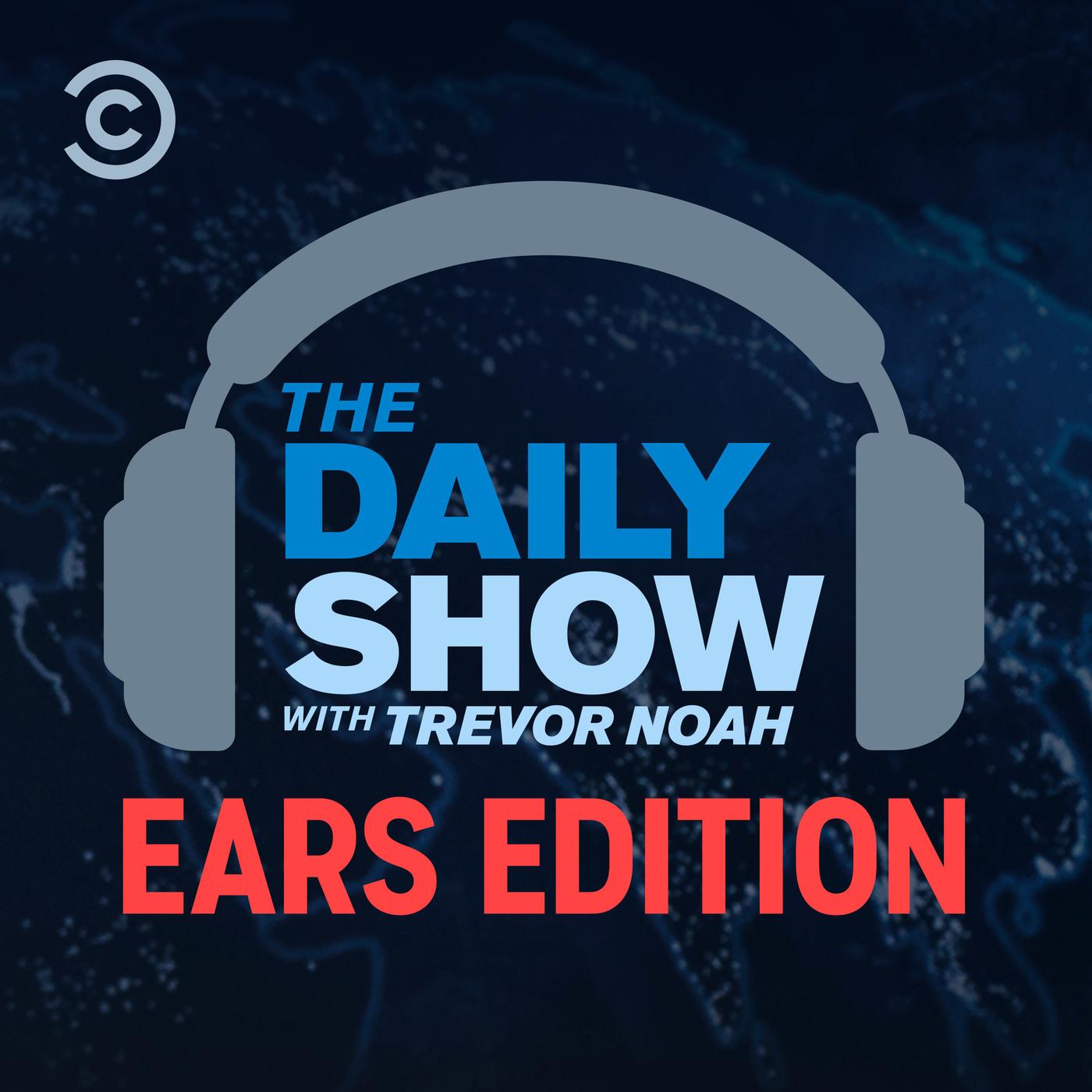 The Daily Show With Trevor Noah: Ears Edition