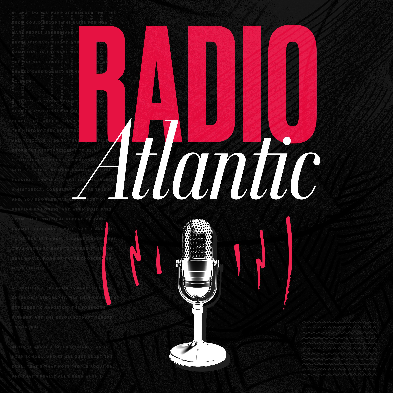 Radio Atlantic   Listen via Stitcher for Podcasts