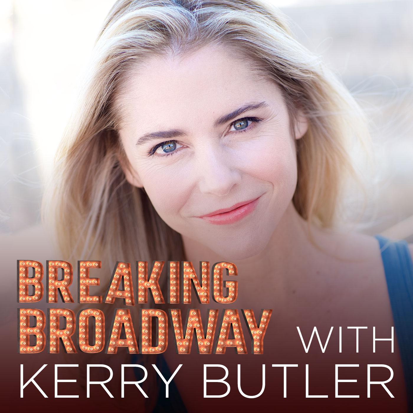Breaking Broadway with Kerry Butler   Listen via Stitcher