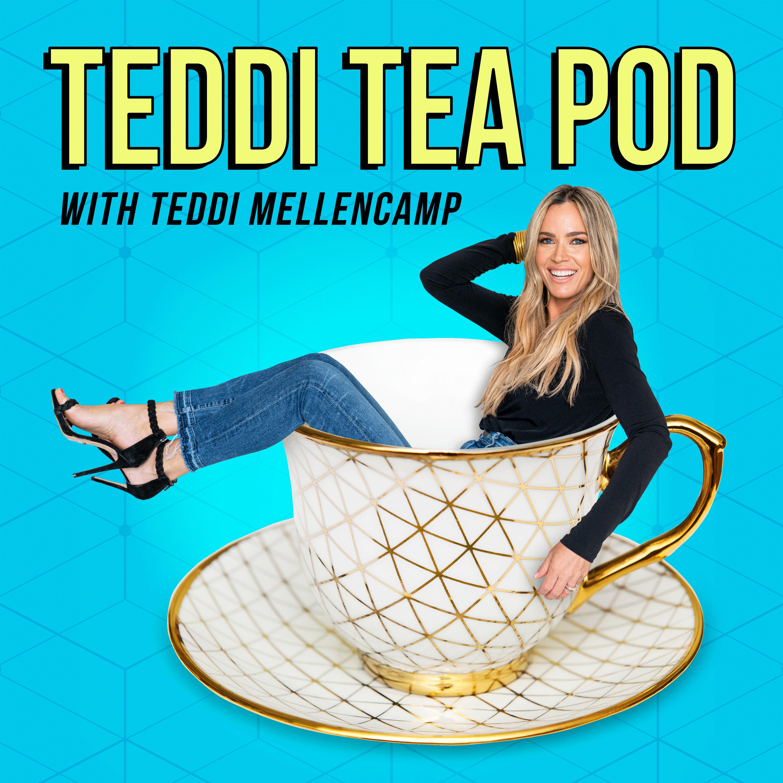 Teddi Tea Pod w/ Teddi Mellencamp